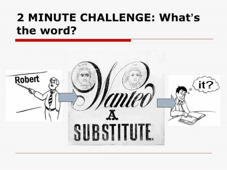 2 MINUTE CHALLENGE: What ' s the word?. The Pronoun  A pronoun is used to substitute a noun (person or thing).  To decide if a word is a pronoun, you.