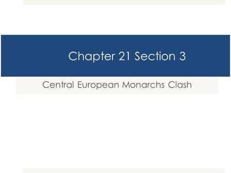 Chapter 21 Section 3 Central European Monarchs Clash.