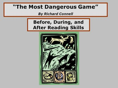 """The Most Dangerous Game"" By Richard Connell Before, During, and After Reading Skills."