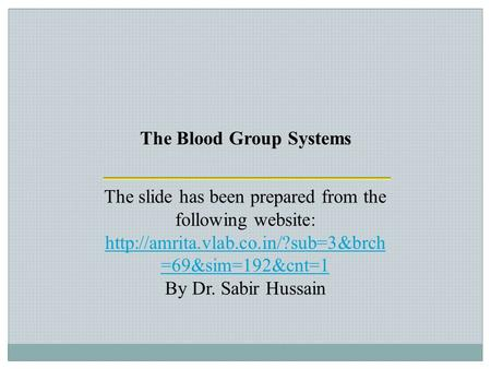 The Blood Group Systems The slide has been prepared from the following website:  =69&sim=192&cnt=1