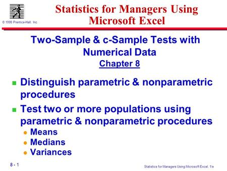 8 - 1 © 1998 Prentice-Hall, Inc. Statistics for Managers Using Microsoft Excel, 1/e Statistics for Managers Using Microsoft Excel Two-Sample & c-Sample.
