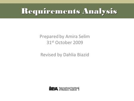 Prepared by Amira Selim 31 st October 2009 Revised by Dahlia Biazid Requirements Analysis.