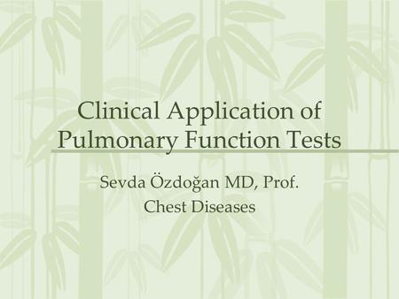 Clinical Application of Pulmonary Function Tests Sevda Özdoğan MD, Prof. Chest Diseases.
