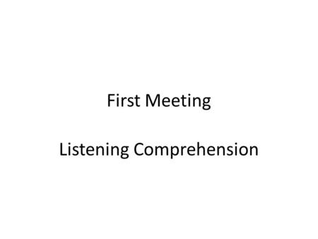 First Meeting Listening Comprehension. Listening 1.
