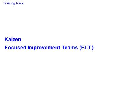 Kaizen Focused Improvement Teams (F.I.T.) Training Pack.