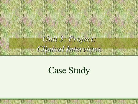 Unit 3: Project: Clinical Interviews Case Study. Unit 3 Case Study: Margaret Margaret, age 27 James, age 9: Margaret's son Miranda, age 3: Margaret's.