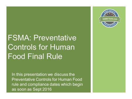 FSMA: Preventative Controls for Human Food Final Rule In this presentation we discuss the Preventative Controls for Human Food rule and compliance dates.
