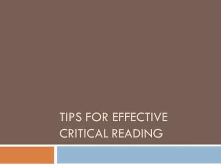 TIPS FOR EFFECTIVE CRITICAL READING. First  1. Take a pencil in your hand.  Use a highlighter or pencil to approach the text with. Underline confusing.
