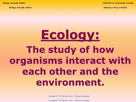 Copyright © 2005 Brooks/Cole — Thomson Learning Biology, Seventh EditionCHAPTER 52 Community Ecology Copyright © 2005 Brooks/Cole — Thomson Learning Biology,