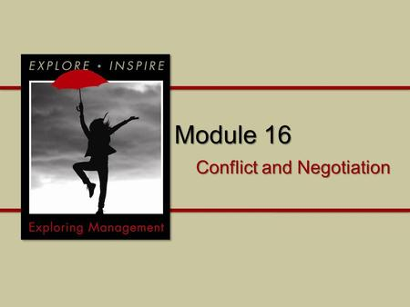 Module 16 Conflict and Negotiation. Module 16 What should we know about dealing with conflict? How can we negotiate successfully?