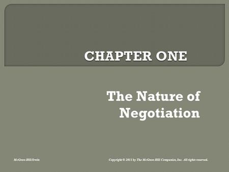 The Nature of Negotiation McGraw-Hill/Irwin Copyright © 2011 by The McGraw-Hill Companies, Inc. All rights reserved.