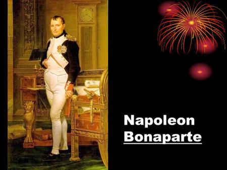Napoleon Bonaparte. Napoleon: Born for Greatness Born 1769 – Corsica Military school at age 9 By age 16 (1785) – Becomes army lieutenant 1795 Defends.