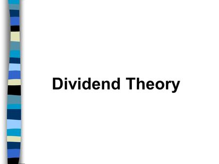 Dividend Theory. Issues in Dividend Policy Earnings to be Distributed – High Vs. Low Payout. Objective – Maximize Shareholders Return. Effects – Taxes,