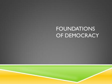 FOUNDATIONS OF DEMOCRACY. BASIC NOTIONS OF DEMOCRACY  1. Recognition of the fundamental worth and dignity of every person  2. Respect for the equality.