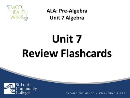 Unit 7 Review Flashcards Unit 7 Review Flashcards ALA: Pre-Algebra Unit 7 Algebra.