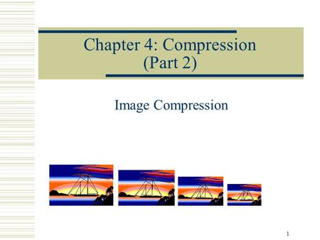 1 Chapter 4: Compression (Part 2) Image Compression.