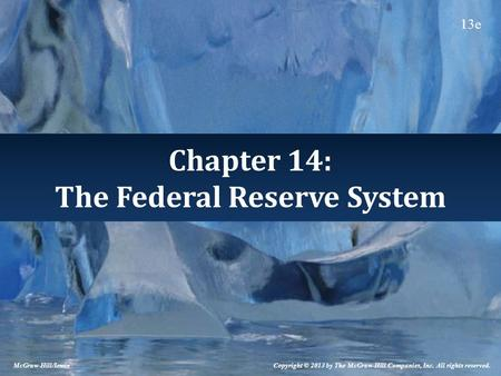 Chapter 14: The Federal Reserve System Copyright © 2013 by The McGraw-Hill Companies, Inc. All rights reserved. McGraw-Hill/Irwin 13e.