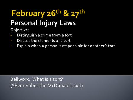 Personal Injury Laws Objective: Distinguish a crime from a tort Discuss the elements of a tort Explain when a person is responsible for another's tort.