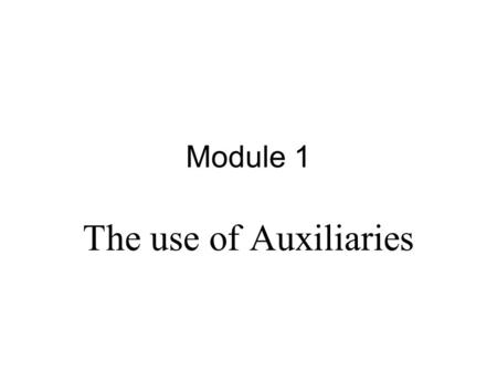"Module 1 The use of Auxiliaries. What are English auxiliaries The verbs in English used as auxiliaries are: Verb to ""be"" and all its forms Verb to "" do"""