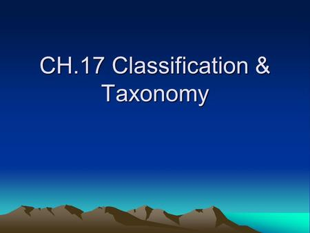 CH.17 Classification & Taxonomy. TAXONOMY TAXONOMY: A field of biology that identifies and classifies organisms. –Classification Tools: Shared characteristics.