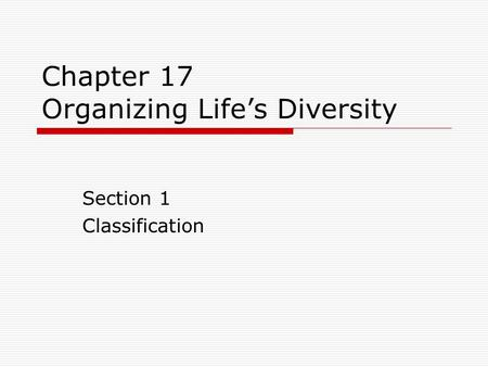 Chapter 17 Organizing Life's Diversity Section 1 Classification.