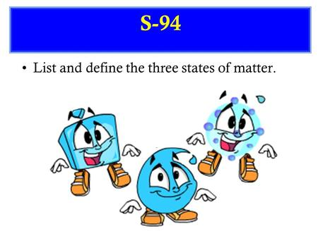 List and define the three states of matter. S-94.