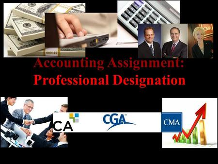 Accounting Assignment: Professional Designation. Chartered Accountant (CA) A Chartered Accountant (CA) qualifies a person to audit financial statements.