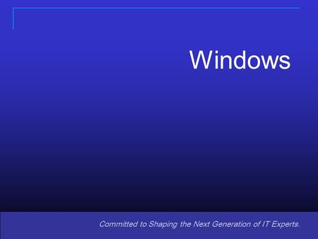 Copyright © 2008 Pearson Prentice Hall. All rights reserved. 11 Committed to Shaping the Next Generation of IT Experts. Windows.