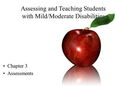 Assessing and Teaching Students with Mild/Moderate Disabilities Chapter 3 Assessments.
