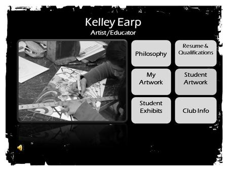 Kelley Earp Artist /Educator Philosophy Student Exhibits Resume & Qualifications My Artwork Student Artwork Club Info.