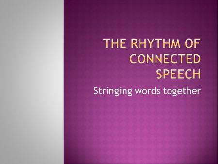 Stringing words together.  Connected speech is spoken language that is used in a continuous sequence, as in normal conversations. Also called connected.