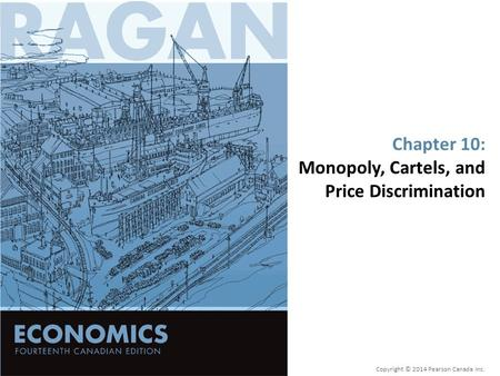 Chapter 10: Monopoly, Cartels, and Price Discrimination Copyright © 2014 Pearson Canada Inc.