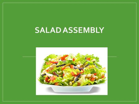 SALAD ASSEMBLY. Learning Targets Identify the parts of a salad. Describe and identify common salad greens. Prepare and serve a variety of salads that.