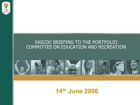 SASCOC BRIEFING TO THE PORTFOLIO COMMITTEE ON EDUCATION AND RECREATION 14 th June 2006.