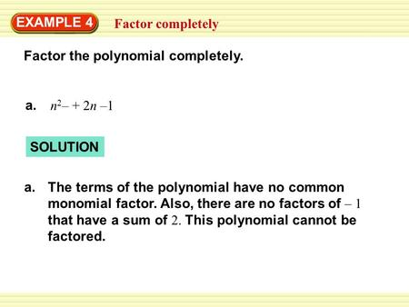 Factor completely EXAMPLE 4 Factor the polynomial completely. a.a. n 2 – + 2n –1 SOLUTION a.a. The terms of the polynomial have no common monomial factor.