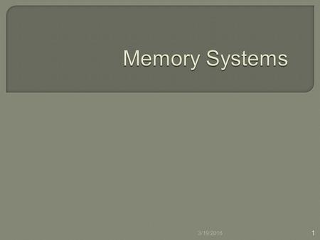3/19/2016 1.  Differentiate the class of memory  List the type of main memory  Explain memory architecture and operation  Draw memory map  Design.