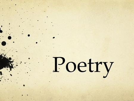 Poetry. What is a poem? Discuss in your groups for 30 seconds what you think makes a poem a poem. One person talks at a time; everyone shares! End123456789101112131415161718192021222324252627282930.