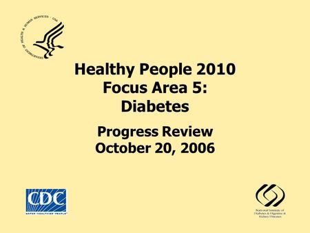 Healthy People 2010 Focus Area 5: Diabetes Progress Review October 20, 2006.