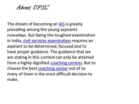 About UPSC The dream of becoming an IAS is greatly prevailing among the young aspirants nowadays. But being the toughest examination in India, civil services.
