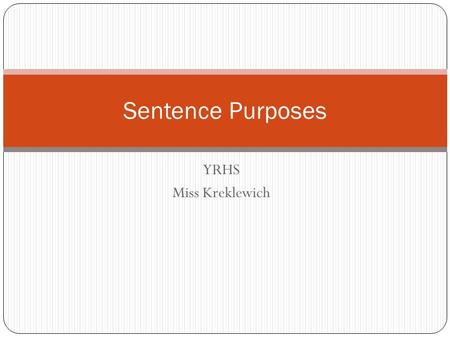 YRHS Miss Kreklewich Sentence Purposes. Declarative Sentence A declarative sentence makes a statement and has a period as ending punctuation. Most sentences.