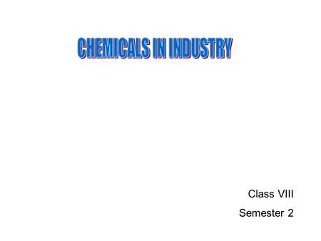 Class VIII Semester 2. Basic competence: Communicating the data collecting about chemicals used in industry, agriculture, and health Indicators: Listing.