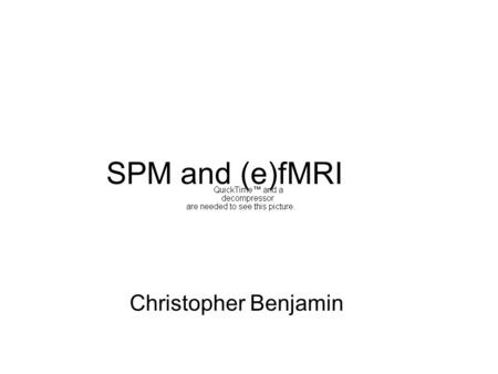 SPM and (e)fMRI Christopher Benjamin. SPM Today: basics from eFMRI perspective. 1.Pre-processing 2.Modeling: Specification & general linear model 3.Inference: