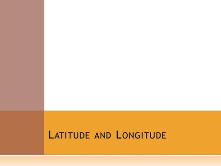 L ATITUDE AND L ONGITUDE. L ATITUDE  Latitude lines are parallel lines which run eash and west.  They tell how far up (north) you can go or how far.