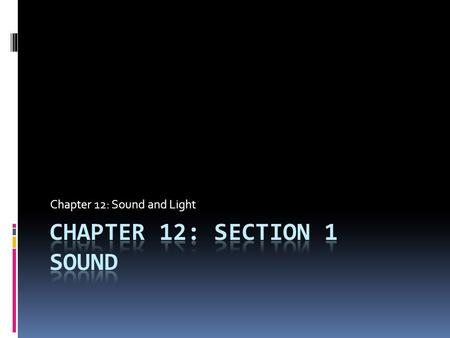 Chapter 12: Sound and Light. Goals/Objectives  After completing the lesson, students will be able to...  Recognize what factors affect the speed of.