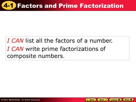4-1 Factors and Prime Factorization I CAN list all the factors of a number. I CAN write prime factorizations of composite numbers.