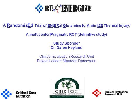 A RandomizEd Trial of ENtERal Glutamine to MinimIZE Thermal Injury: A multicenter Pragmatic RCT (definitive study) Study Sponsor Dr. Daren Heyland Clinical.