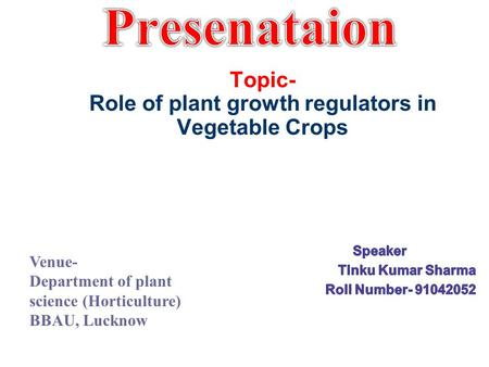 Topic- Role of plant growth regulators in Vegetable Crops