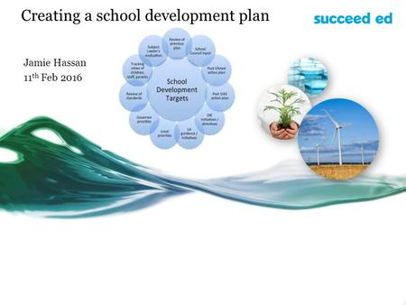 Creating a school development plan Jamie Hassan 11 th Feb 2016.