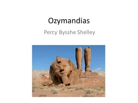 Ozymandias Percy Bysshe Shelley.