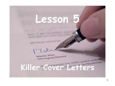 1 Lesson 5 Killer Cover Letters. 2 What is the purpose of a cover letter? serves as your first real contact with the person who may become your employer.